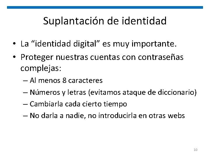 """Suplantación de identidad • La """"identidad digital"""" es muy importante. • Proteger nuestras cuentas"""