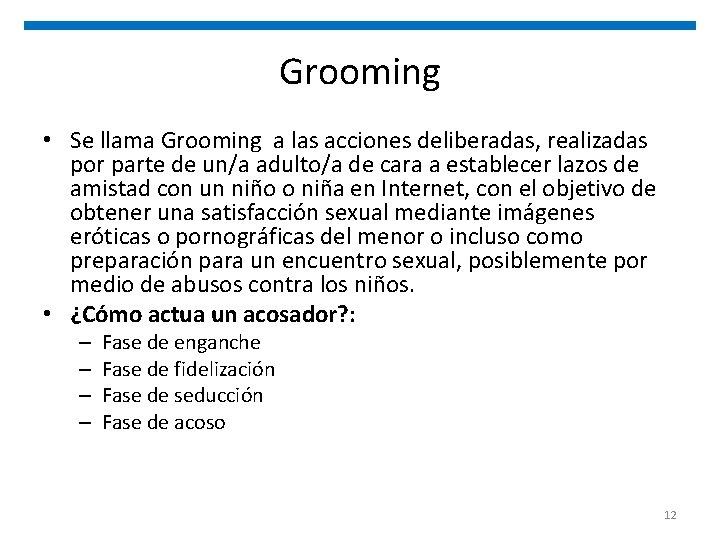 Grooming • Se llama Grooming a las acciones deliberadas, realizadas por parte de un/a