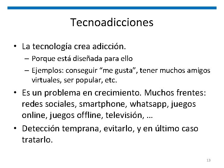 Tecnoadicciones • La tecnología crea adicción. – Porque está diseñada para ello – Ejemplos: