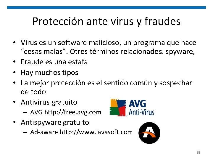 Protección ante virus y fraudes • Virus es un software malicioso, un programa que