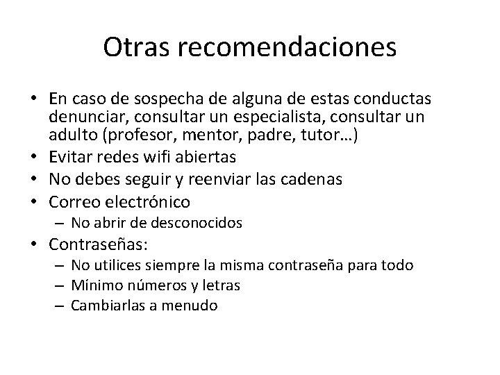 Otras recomendaciones • En caso de sospecha de alguna de estas conductas denunciar, consultar