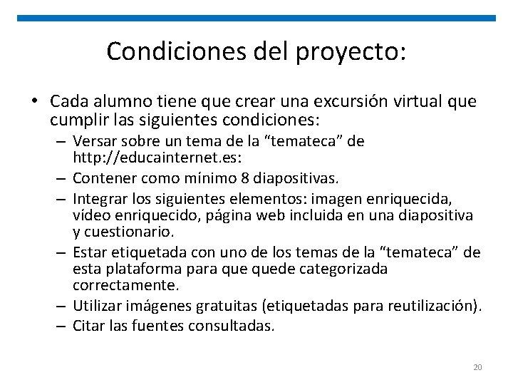 Condiciones del proyecto: • Cada alumno tiene que crear una excursión virtual que cumplir