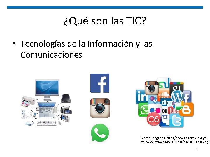 ¿Qué son las TIC? • Tecnologías de la Información y las Comunicaciones Fuente imágenes: