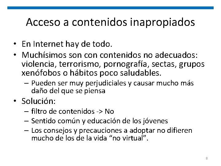Acceso a contenidos inapropiados • En Internet hay de todo. • Muchísimos son contenidos