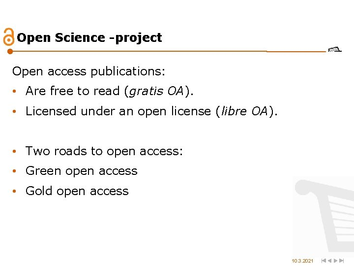Open Science -project Open access publications: • Are free to read (gratis OA). •