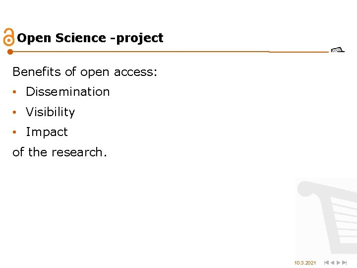 Open Science -project Benefits of open access: • Dissemination • Visibility • Impact of