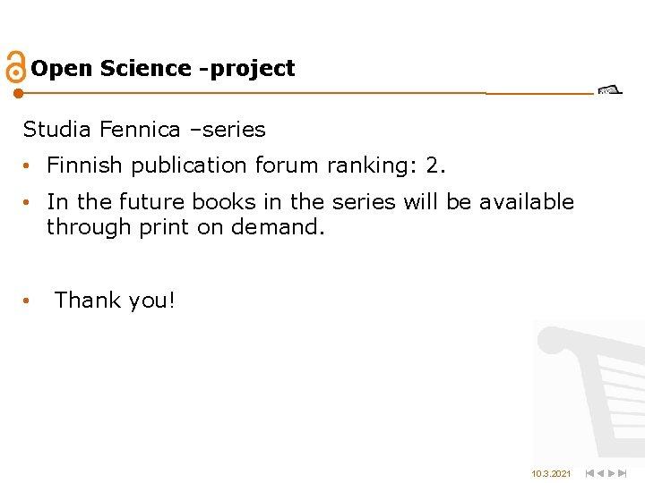 Open Science -project Studia Fennica –series • Finnish publication forum ranking: 2. • In