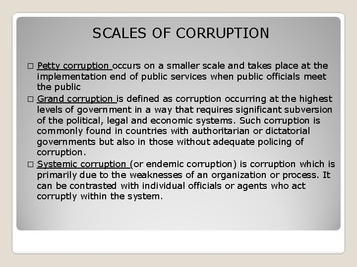 SCALES OF CORRUPTION Petty corruption occurs on a smaller scale and takes place at