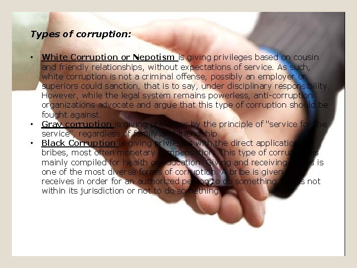Types of corruption: • • • White Corruption or Nepotism is giving privileges based