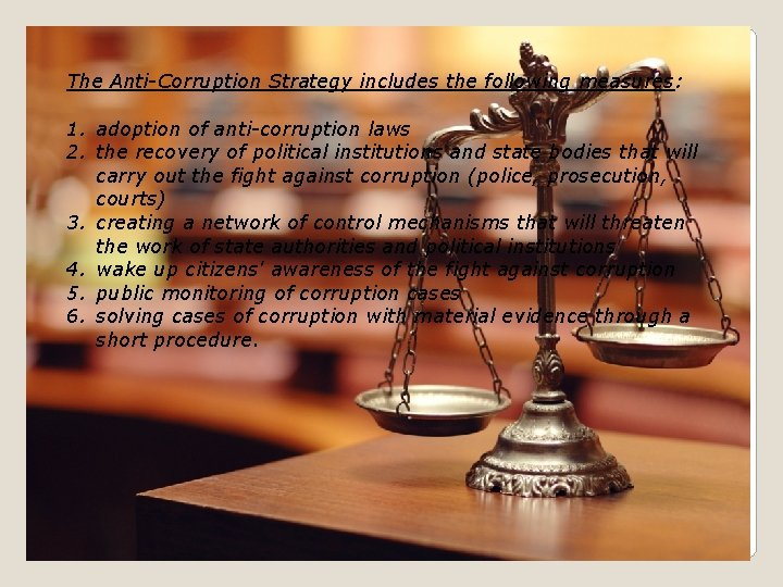 The Anti-Corruption Strategy includes the following measures: 1. adoption of anti-corruption laws 2. the