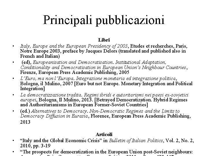 Principali pubblicazioni • • Libri Italy, Europe and the European Presidency of 2003, Etudes