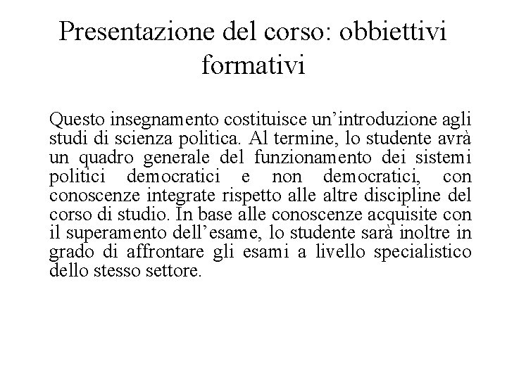 Presentazione del corso: obbiettivi formativi Questo insegnamento costituisce un'introduzione agli studi di scienza politica.