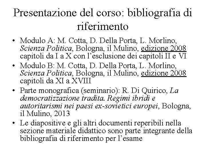 Presentazione del corso: bibliografia di riferimento • Modulo A: M. Cotta, D. Della Porta,