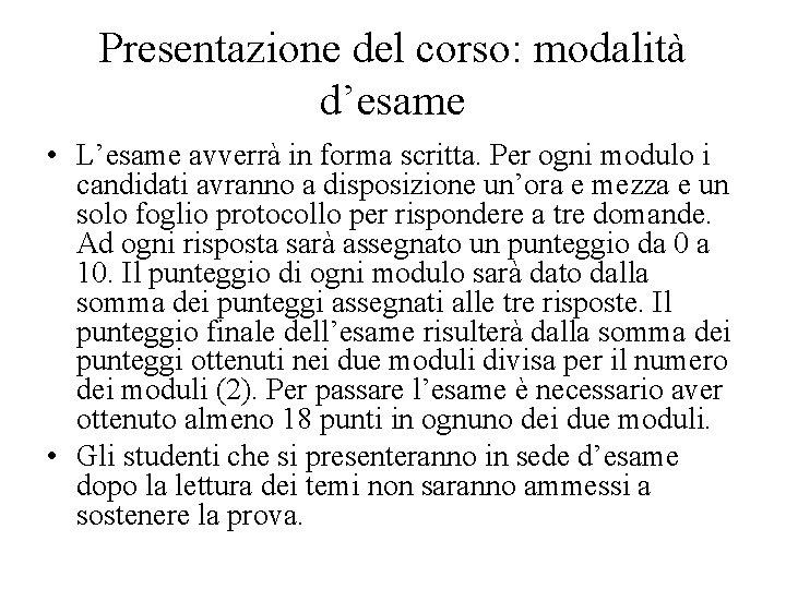 Presentazione del corso: modalità d'esame • L'esame avverrà in forma scritta. Per ogni modulo