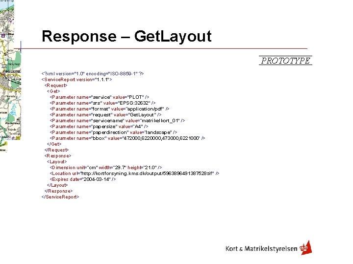 "Response – Get. Layout PROTOTYPE <? xml version=""1. 0"" encoding=""ISO-8859 -1"" ? > <Service."
