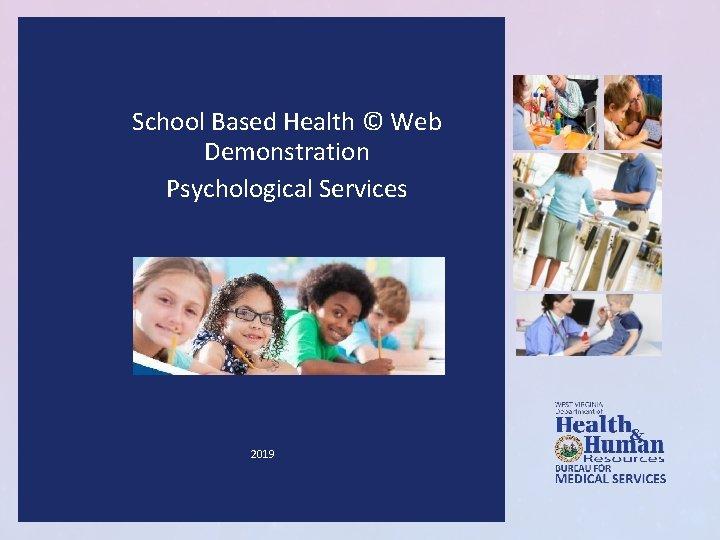 School Based Health © Web Demonstration Psychological Services 2019