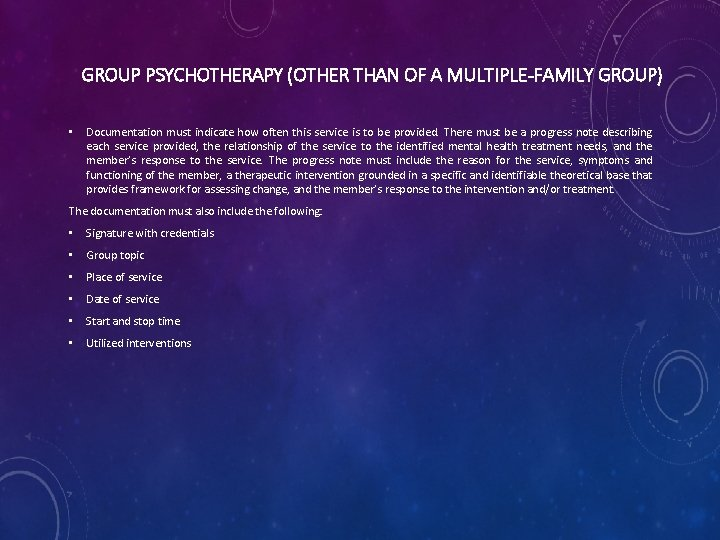 GROUP PSYCHOTHERAPY (OTHER THAN OF A MULTIPLE-FAMILY GROUP) • Documentation must indicate how often