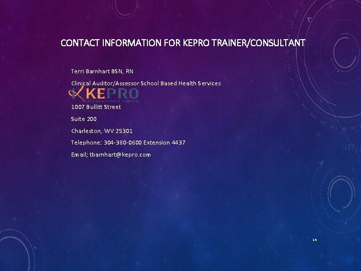 CONTACT INFORMATION FOR KEPRO TRAINER/CONSULTANT Terri Barnhart BSN, RN Clinical Auditor/Assessor School Based Health