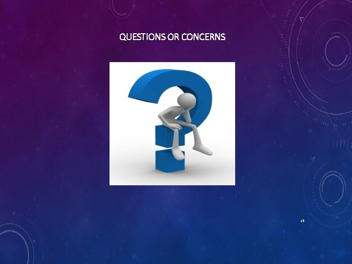 QUESTIONS OR CONCERNS 15