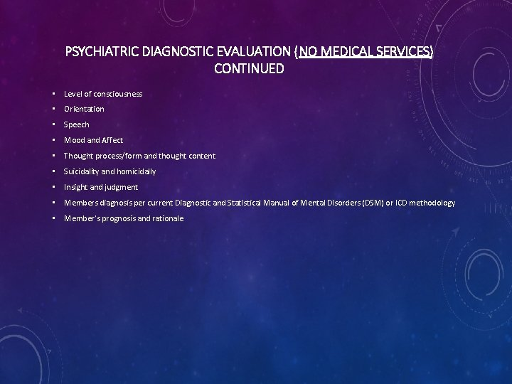PSYCHIATRIC DIAGNOSTIC EVALUATION (NO MEDICAL SERVICES) CONTINUED • Level of consciousness • Orientation •