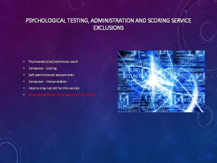 PSYCHOLOGICAL TESTING, ADMINISTRATION AND SCORING SERVICE EXCLUSIONS • Psychometrician/technician work • Computer - scoring
