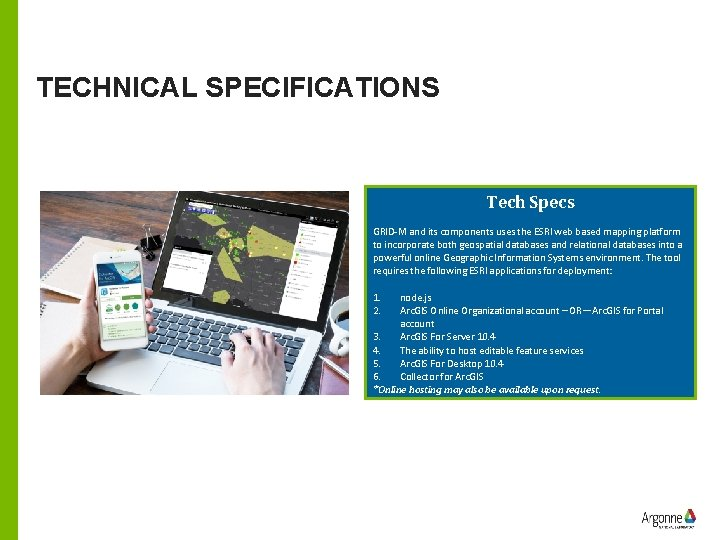 TECHNICAL SPECIFICATIONS Tech Specs GRID-M and its components uses the ESRI web based mapping