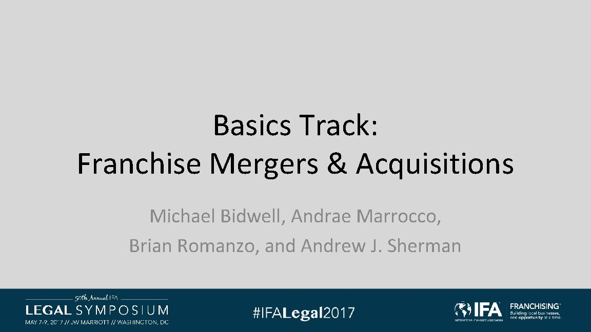 Basics Track: Franchise Mergers & Acquisitions Michael Bidwell, Andrae Marrocco, Brian Romanzo, and Andrew