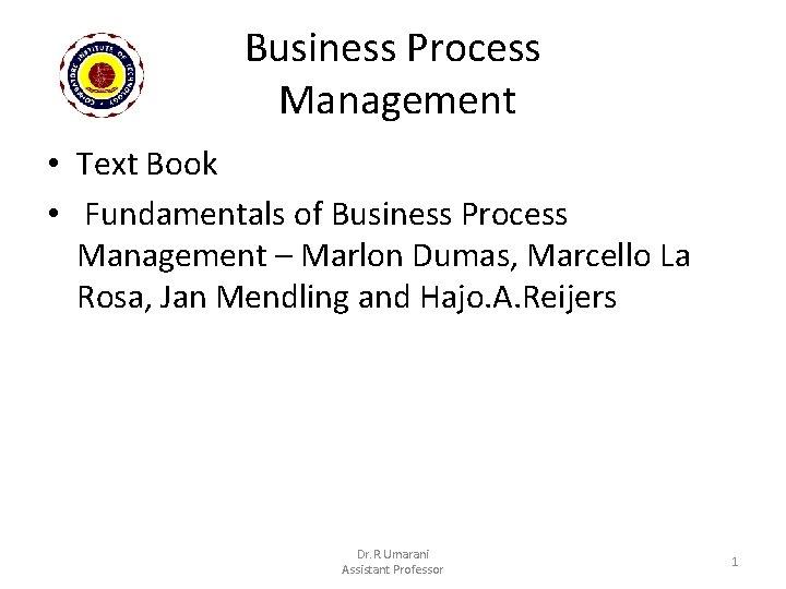 Business Process Management • Text Book • Fundamentals of Business Process Management – Marlon