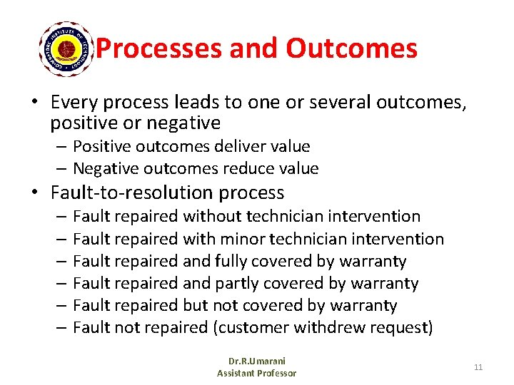 Processes and Outcomes • Every process leads to one or several outcomes, positive or