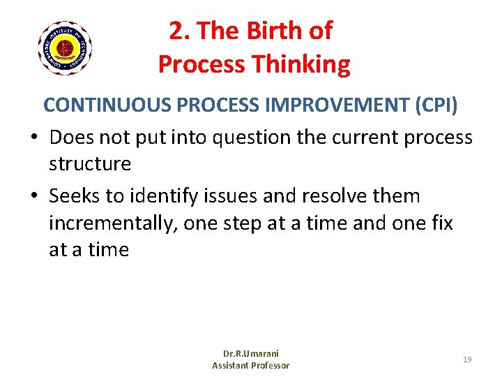 2. The Birth of Process Thinking CONTINUOUS PROCESS IMPROVEMENT (CPI) • Does not put