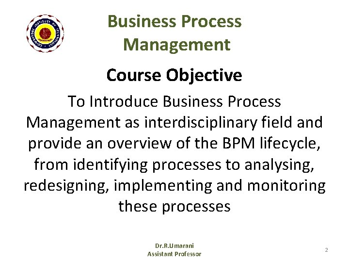 Business Process Management Course Objective To Introduce Business Process Management as interdisciplinary field and
