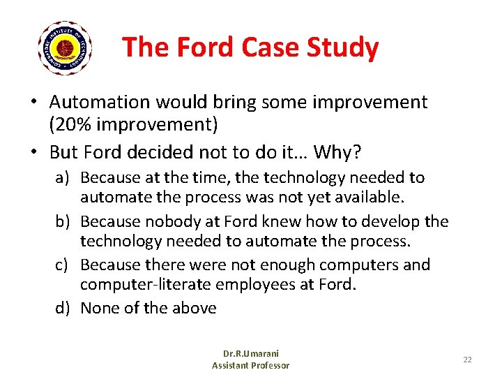 The Ford Case Study • Automation would bring some improvement (20% improvement) • But