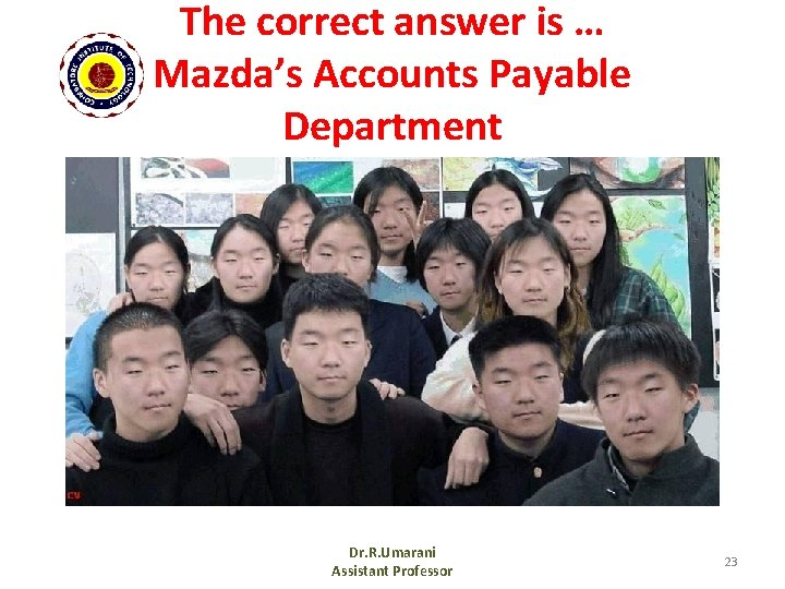 The correct answer is … Mazda's Accounts Payable Department Dr. R. Umarani Assistant Professor