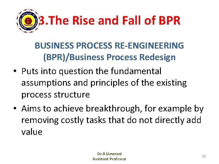 3. The Rise and Fall of BPR BUSINESS PROCESS RE-ENGINEERING (BPR)/Business Process Redesign •