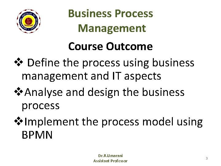 Business Process Management Course Outcome v Define the process using business management and IT