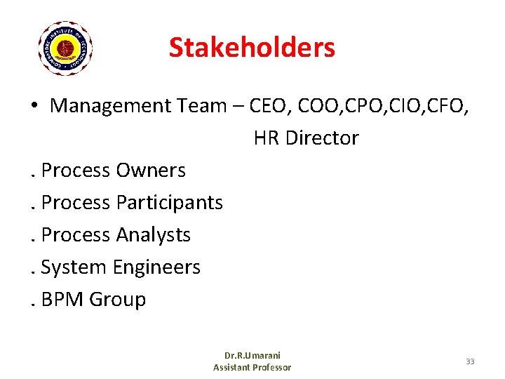 Stakeholders • Management Team – CEO, COO, CPO, CIO, CFO, HR Director. Process Owners.