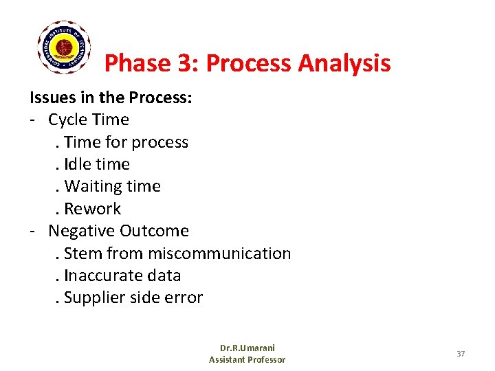 Phase 3: Process Analysis Issues in the Process: - Cycle Time for process. Idle