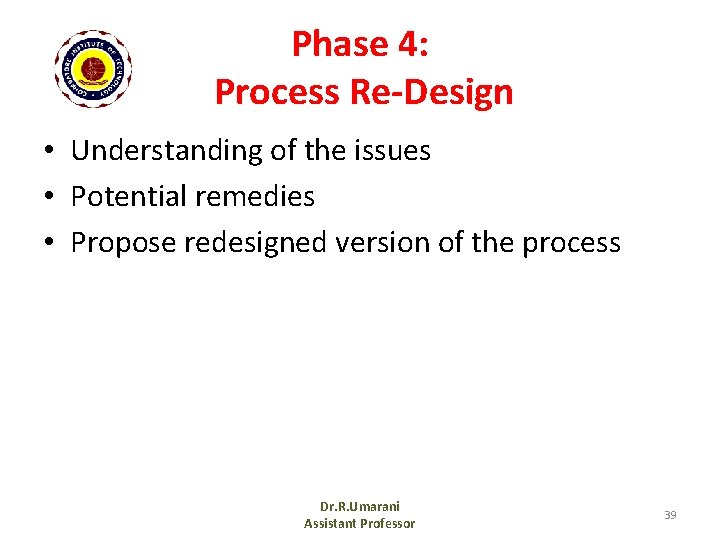 Phase 4: Process Re-Design • Understanding of the issues • Potential remedies • Propose