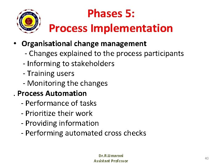 Phases 5: Process Implementation • Organisational change management - Changes explained to the process