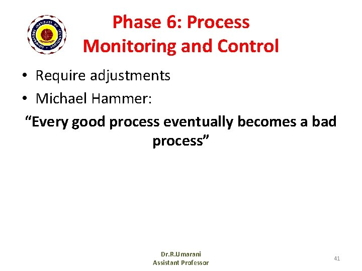 """Phase 6: Process Monitoring and Control • Require adjustments • Michael Hammer: """"Every good"""