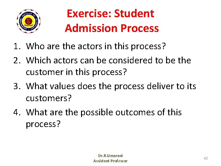 Exercise: Student Admission Process 1. Who are the actors in this process? 2. Which