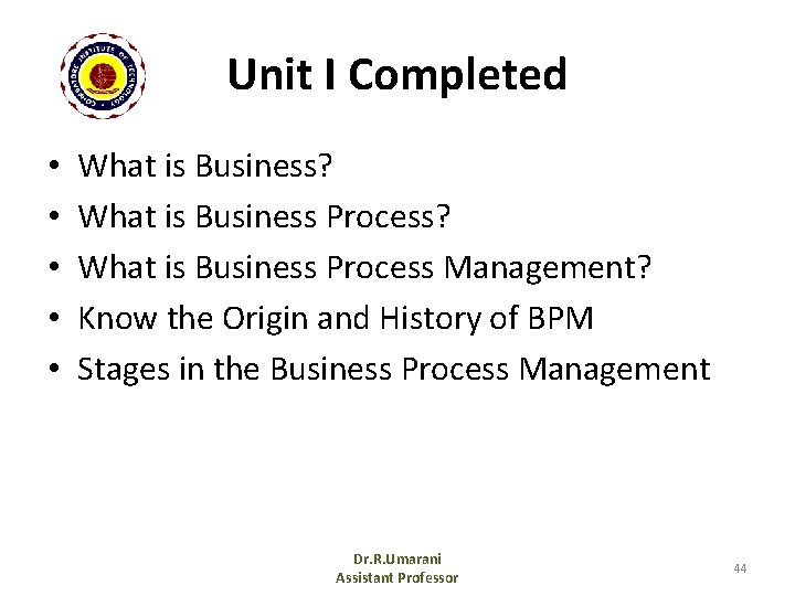 Unit I Completed • • • What is Business? What is Business Process Management?
