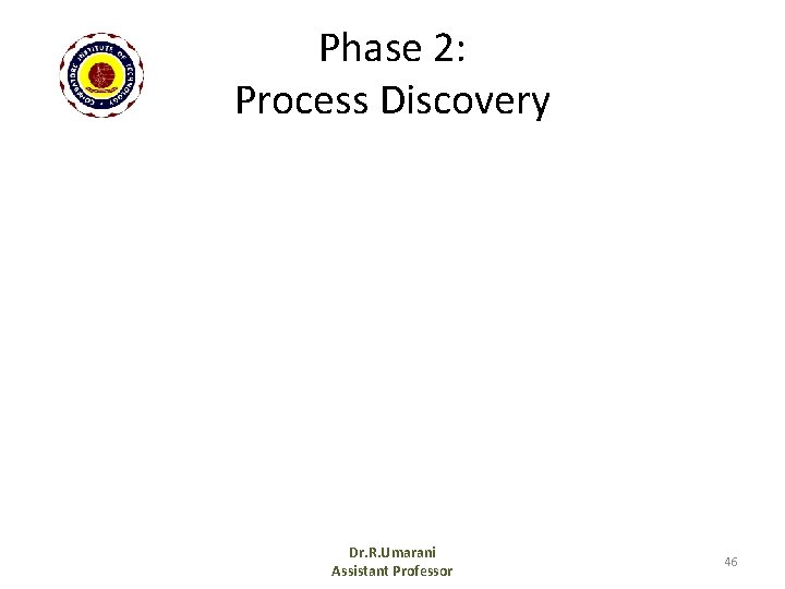 Phase 2: Process Discovery Dr. R. Umarani Assistant Professor 46