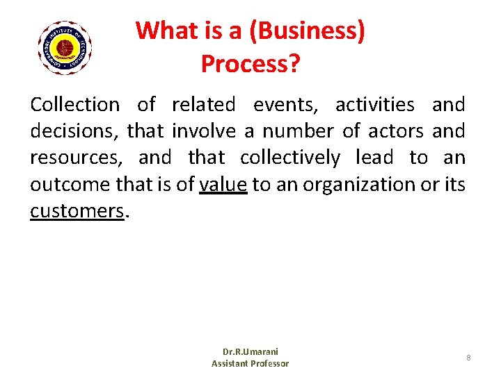 What is a (Business) Process? Collection of related events, activities and decisions, that involve