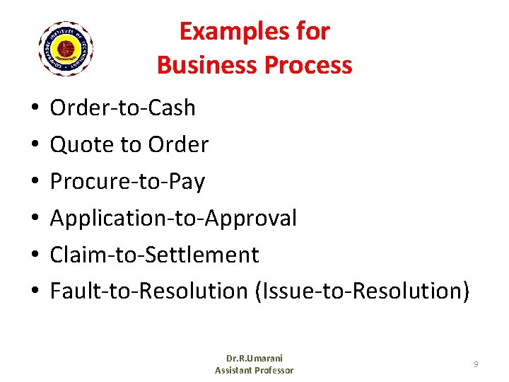 Examples for Business Process • • • Order-to-Cash Quote to Order Procure-to-Pay Application-to-Approval Claim-to-Settlement