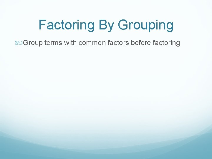 Factoring By Grouping Group terms with common factors before factoring