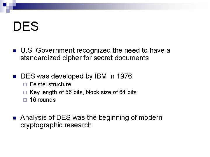 DES n U. S. Government recognized the need to have a standardized cipher for