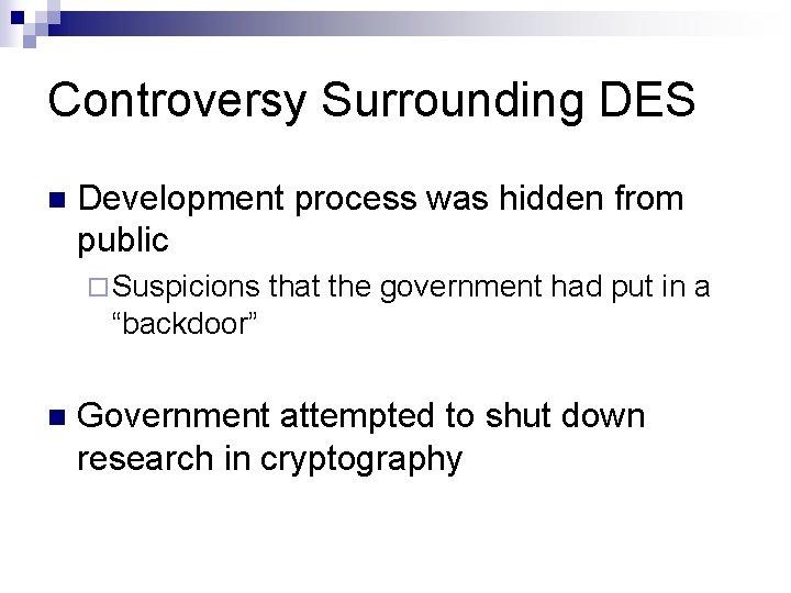 Controversy Surrounding DES n Development process was hidden from public ¨ Suspicions that the
