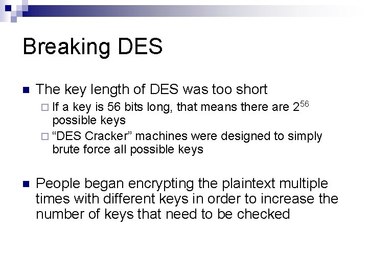 Breaking DES n The key length of DES was too short ¨ If a