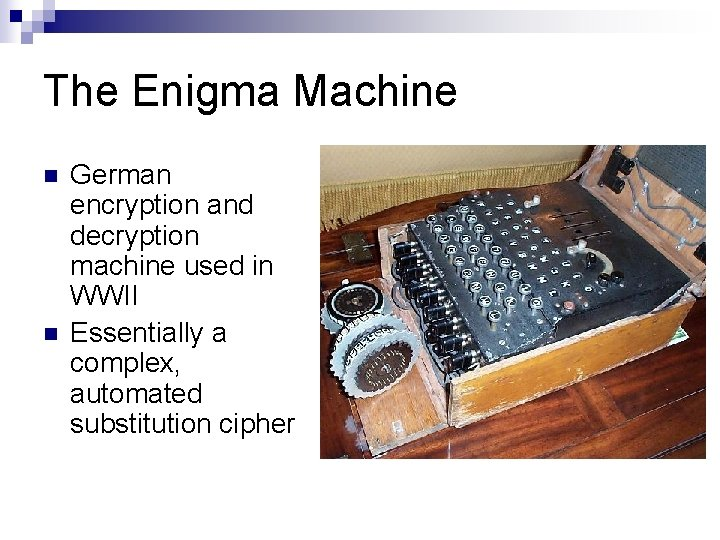 The Enigma Machine n n German encryption and decryption machine used in WWII Essentially